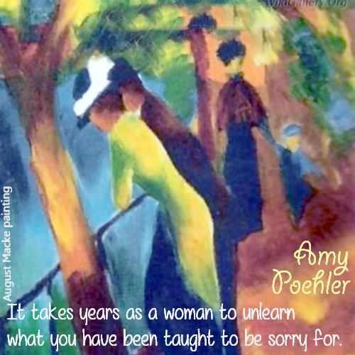 """""""It takes years as a woman to unlearn what you have been taught to be sorry for."""" Art by August Macke. Amy Poehler quote"""